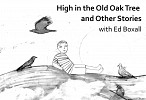 High in the Old Oak Tree and Other Stories with Ed Boxall